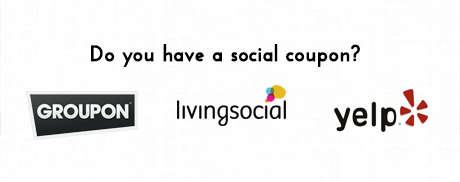 Groupon, LivingSocial, Yelp Coupons?